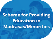 cheme for Providing Education in Madrasas/Minorities